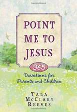 Point Me to Jesus:  365 Devotions for Parents to Read to Their Children