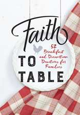 Faith to Table: 52 Morning and Evening Devotions for Families