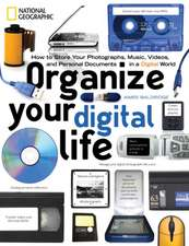 Organize Your Digital Life: How to Store Your Photographs, Music, Videos, and Personal Documents in a Digital World