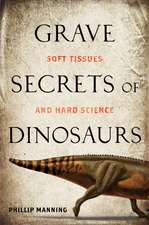 Grave Secrets of Dinosaurs: Soft Tissues and Hard Science