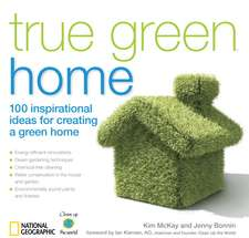 True Green Home: 100 Inspirational Ideas for Creating a Green Environment at Home
