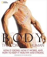Body: The Complete Human: How it Grows, How it Works, and How to Keep it Healthy and Strong