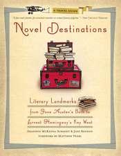 Novel Destinations: Literary Landmarks from Jane Austen's Bath to Ernest Hemingway's Key West
