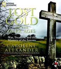 Lost Gold of the Dark Ages: War, Treasure, and the Mystery of the Saxons