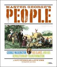 Master George's People:  George Washington, His Slaves, and His Revolutionary Transformation