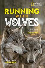 Running with Wolves: Our Story of Life with the Sawtooth Pack