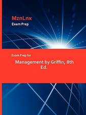 Exam Prep for Management by Griffin, 8th Ed.