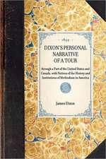 Dixon's Personal Narrative of a Tour:  Through a Part of the United States and Canada, with Notices of the History and Institutions of Methodism in Ame