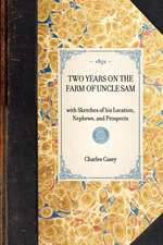 Two Years on the Farm of Uncle Sam:  With Sketches of His Location, Nephews, and Prospects