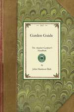 Garden Guide:  How to Plan, Plant and Maintain the Home Grounds, the Suburban Garden, the City Lot. How to Grow Good Vegetables and F