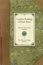 Cordon Training of Fruit Trees:  Diagonal, Vertical, Spiral, Horizontal. Adapted to the Orchard-House and Open-Air Culture