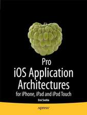 Pro iOS Application Architectures: for iPhone, iPad and iPod Touch
