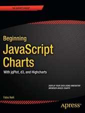 Beginning JavaScript Charts: With jqPlot, d3, and Highcharts