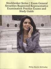 Stockbroker Series 7 Exam General Securities Registered Representative Examination Practice Exams and Study Guide