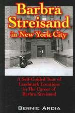 Barbra Streisand in New York City:  A Self Guided Tour of Landmark Locations in the Career of Barbra Streisand