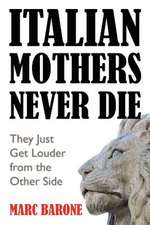 Italian Mothers Never Die:  They Just Get Louder from the Other Side
