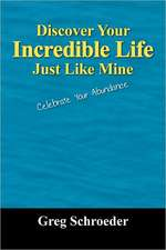 Discover Your Incredible Life - Just Like Mine: Celebrate Your Abundance