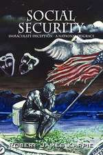 Social Security:  Immaculate Deception - A National Disgrace