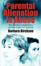 Parental Alienation Is Abuseone Mother's Nightmare and Her Fight for Justice:  A Personal Journey with Christ