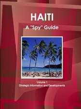 "Haiti A ""Spy"" Guide Volume 1 Strategic Information and Developments"