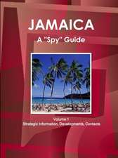 """Jamaica A """"Spy"""" Guide Volume 1 Strategic Information, Developments, Contacts"""