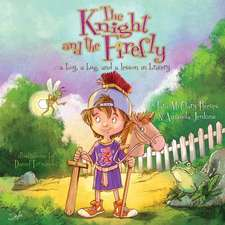 The Knight and the Firefly:  A Boy, a Bug, and a Lesson in Bravery