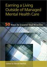 Earning a Living Outside of Managed Mental Health Care:  50 Ways to Expand Your Practice