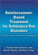 Reinforcement-Based Treatment for Substance Use Disorders:  A Comprehensive Behavioral Approach