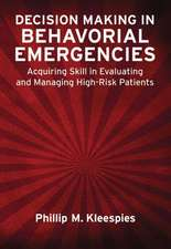Decision Making in Behavioral Emergencies:  Acquiring Skill in Evaluating and Managing High-Risk Patients