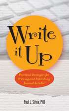 Write It Up! Practical Strategies for Writing and Publishing Journal Articles