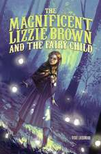 The Magnificent Lizzie Brown and the Fairy Child