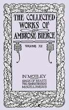 The Collected Works of Ambrose Bierce, Volume XII: In Motley and Others