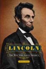 LINCOLN THE MAN WHO SAVED AMERICA