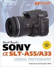 David Busch S Sony Alpha Slt-A55/A33 Guide to Digital Photography