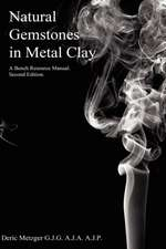 Natural Gemstones in Metal Clay. a Bench Resource Manual.