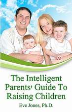 The Intelligent Parent's Guide to Raising Children