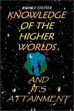 Knowledge of the Higher Worlds and Its Attainment:  A Modern Path of Initiation