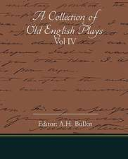 A Collection of Old English Plays Vol IV:  The Girl Who Laughed