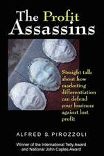 The Profit Assassins:  Straight Talk about How Marketing Differentiation Can Defend Your Business Against Lost Profit