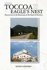 From Toccoa to the Eagle's Nest:  Discoveries in the Bootsteps of the Band of Brothers