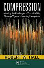 Compression:  Meeting the Challenges of Sustainability Through Vigorous Learning Enterprises