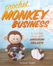 Crochet Monkey Business:  A Crochet Story with Amigurumi Projects