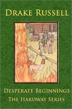 Desperate Beginnings:  The Hardway Series