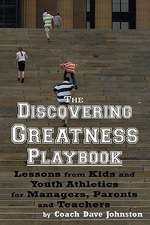 The Discovering Greatness Playbook:  Lessons from Kids and Youth Athletics for Managers, Parents and Teachers