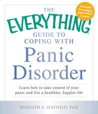 The Everything Guide to Coping with Panic Disorder: Learn How to Take Control of Your Panic and Live a Healthier, Happier Life