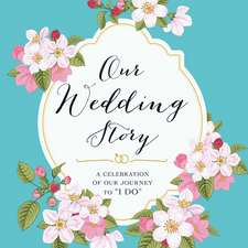 """Our Wedding Story: A Celebration of Our Journey to """"I Do"""""""
