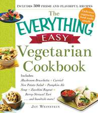 The Everything Easy Vegetarian Cookbook: Includes Mushroom Bruschetta, Curried New Potato Salad, Pumpkin-Ale Soup, Zucchini Ragout, Berry-Streusel Tart...and Hundreds More!