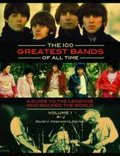 The 100 Greatest Bands of All Time [2 Volumes]:  A Guide to the Legends Who Rocked the World