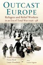 Outcast Europe: Refugees and Relief Workers in an Era of Total War 1936-48