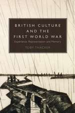 British Culture and the First World War: Experience, Representation and Memory